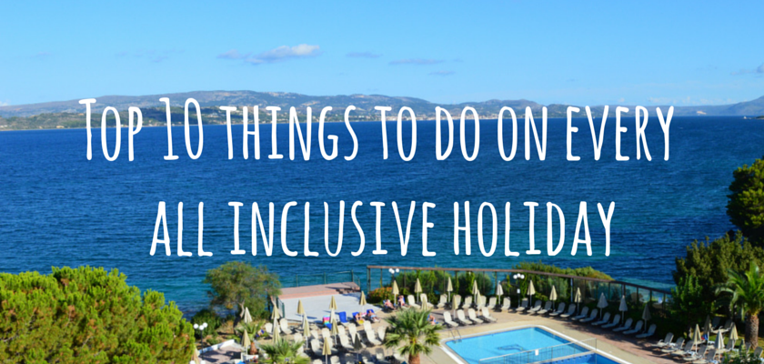Top 10 things to do on every all inclusive holiday