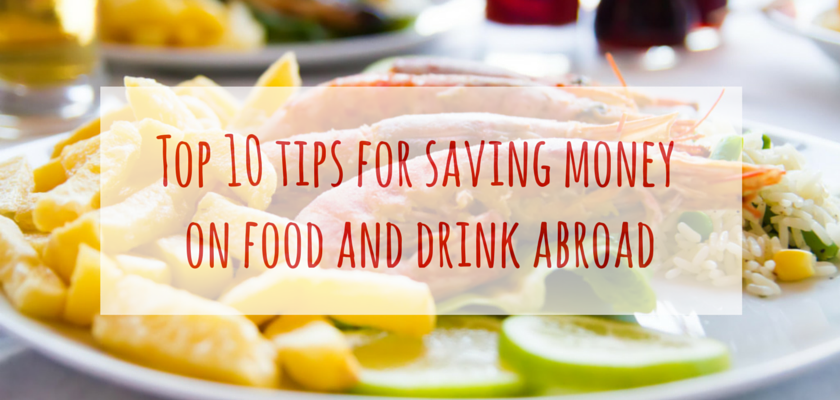 Top 10 tips for saving money on food and drink abroad
