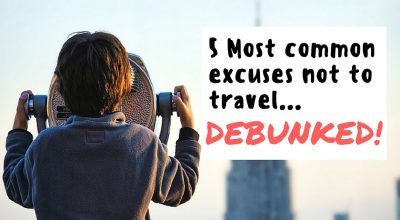 5 Most common excuses people make not to travel...debunked!-2