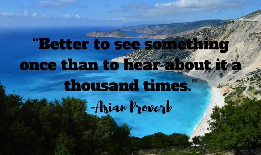 Better to see something once than to hear about it a thousand times_travel_quote
