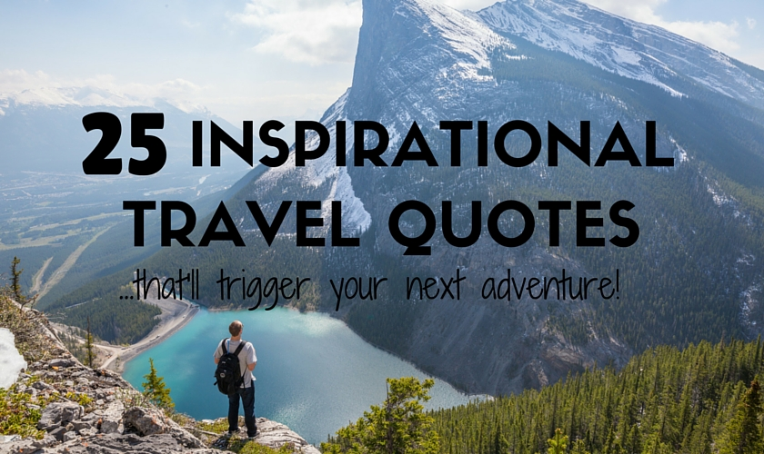 25 Inspirational Travel Quotes to trigger your next adventure