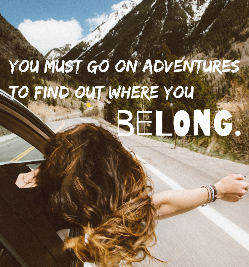 """Girl hanging out of a car window from behind with her hair flowing in the wind with mountains in the background with the quote """"You must go on adventures to find out where you belong."""" by Sue Fitzmaurice, Author"""